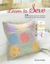 Learn to Sew : 25 Quick and Easy Sewing Projects to Get You Started by Emma...