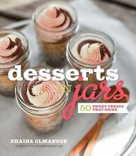 Desserts in Jars : 50 Sweet Treats That Shine by Shaina Olmanson (2012, HC)