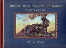 Old PRINCE EDWARD ISLAND RAILWAY Sketches Stanley LeClair 2001 Hcv TRAINS