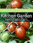 HarperCollins Practical Gardener: Kitchen Garden: What to Grow and How to Grow