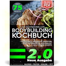 -- DAS BODYBUILDING KOCHBUCH 2.0 + GESUNDE REZEPTE + FITNESS KOCHBUCH + PROTEIN