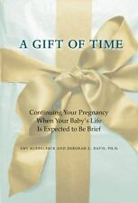 A Gift of Time: Continuing Your Pregnancy When Your Baby's Life Is Expected to B