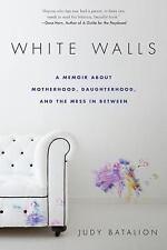White Walls: A Memoir About Motherhood, Daughterhood, and the Mess In Between b
