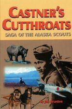 Castner's Cutthroats : Saga of the Alaska Scouts by Jim Rearden New!