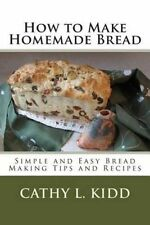 USED (LN) How to Make Homemade Bread – Simple and Easy Bread Making Tips and R