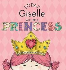 Today Giselle Will Be a Princess by Paula Croyle (2016, Hardcover)