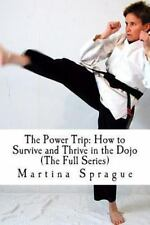 The Power Trip : How to Survive and Thrive in the Dojo (2013, Paperback)