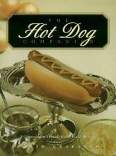 The Hot Dog Companion: All About The Foods We Love To Eat--With A Side Of Guilt