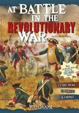 At Battle in the Revolutionary War: An Interactive Battlefield Adventure (You