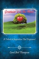 Greatness Is in the Heart : A Tribute to Inspiration That Empowers! by Carol...