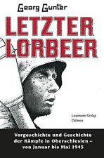 Letzter Lorbeer Vorgeschichte und Geschichte der Kämpfe in Oberschlesien 1945