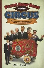 Front Row Seat at the Circus: One Journalist's Journey through Two Presidential