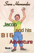 Jacob and His Big Adventure Bk. 1 by Sara Hernandez (2013, Paperback)