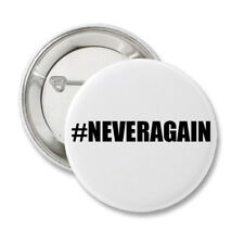 #NEVERAGAIN stand up gun control   Protest  Button  money to Sandy Hook Promise