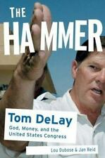 The Hammer Tom Delay by Lou DuBose and Jan Reid (2004, Hardcover)