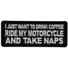 I JUST WANT TO DRINK COFFEE, RIDE MY MOTORCYCLES AND TAKE NAPS - PATCH