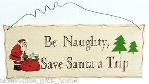 'Be Naughty, Save Santa a Trip' Christmas Wooden XMAS Wall Sign *NEW*