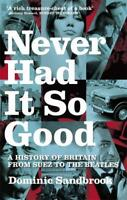 Never Had it So Good: A History of Britain from , Dominic Sandbrook, New