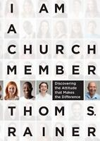 I Am a Church Member: Discovering the Attitude that Makes the Difference, Rainer