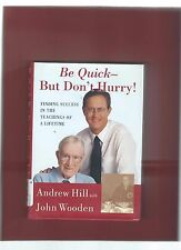 """""""BE QUICK- BUT DON'T HURRY !""""  Signed Book by JOHN WOODEN & ANDREW HILL"""
