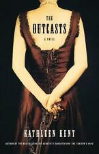 The Outcasts : A Novel by Kathleen Kent (2013, Hrdcvr 1st Ed) Bestselling Author