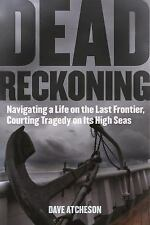 Dead Reckoning : Navigating a Life on the Last Frontier, Courting Tragedy on...