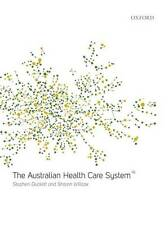 The Australian Health Care System 4th Edition by Duckett & Willcox (2013) Pbk