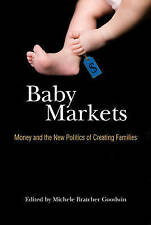 NEW Baby Markets: Money and the New Politics of Creating Families