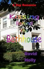 Kissing Behind the Bathhouse by David Holly (2015, Paperback)