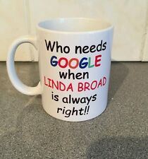 WHO NEEDS GOOGLE WHEN ...... IS ALWAYS RIGHT NOVELTY MUG CUP PRESENT 134
