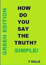 How Do You Say the Truth? Simple (Green Edition) by T. Hills (2012, Paperback)