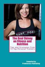 The Real Skinny on Fitness and Nutrition : Tips and Strategies from 13 Top...