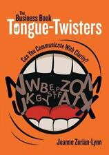 The Business Book of Tongue-Twisters : Can You Communicate with Clarity? by...