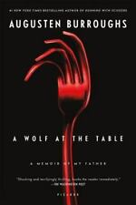 NEW - A Wolf at the Table: A Memoir of My Father by Burroughs, Augusten