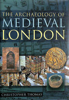 The Archaeology of Medieval London by Christopher Thomas