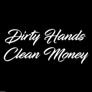 DIRTY HANDS CLEAN MONEY VINYL DECAL PERMANENT WINDOW TRUCK CAR BUMPER LAPTOP