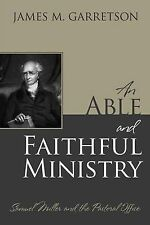 NEW An Able and Faithful Ministry: Samuel Miller and the Pastoral Office