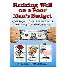 Retiring Well on a Poor Man's Budget: 1,001 Ways to Stretch Your Income and Enjo