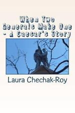 When Two Generals Make One - A Caesar's Story by Laura Chechak-Roy (2011,...
