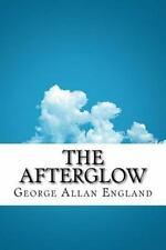 The Afterglow by George Allan England (2016, Paperback)