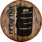 Whiskey Barrel Head I'd Tap That Beer Drinking Keg Bartender College Bar Sign