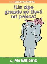 Elephant and Piggie: ¡Un Tipo Grande Se Llevó Mi Pelota! by F. Isabel Campoy...