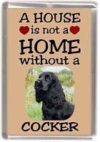"Cocker Spaniel Dog No 4 Fridge Magnet ""A HOUSE IS NOT A HOME"" by Starprint"
