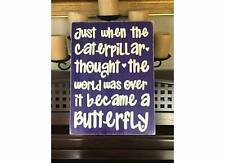 JUST WHEN THE CATERPILLAR BECAME A BUTTERFLY Sign Plaque Girls Room Decor Wood