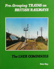PRE-GROUPING TRAINS ON BRITISH RAILWAYS - THE LNER COMPANIES by Peter Hay