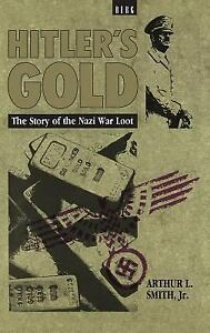 Hitler's Gold: The Story Of The Nazi War Loot, Smith, Arthur, Very Good Book