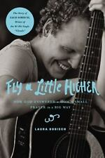 Fly a Little Higher : How God Answered One Mom's Small Prayer in a Big Way by La