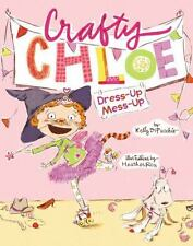 Crafty Chloe: Dress-Up Mess-Up by Kelly DiPucchio (2013, Hardcover)