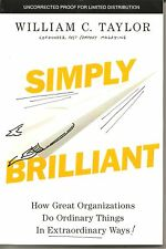 Simply Brilliant by William C. Taylor Uncorrected Proof Softcover Book