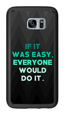 If It Was Easy Everyone Would Do It For Samsung Galaxy S7 G930 Case Cover by Ato